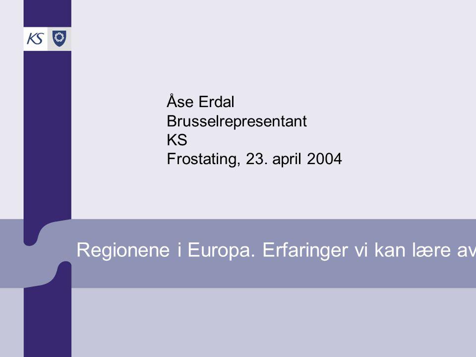 Regionene i Europa. Erfaringer vi kan lære av. Åse Erdal Brusselrepresentant KS Frostating, 23.