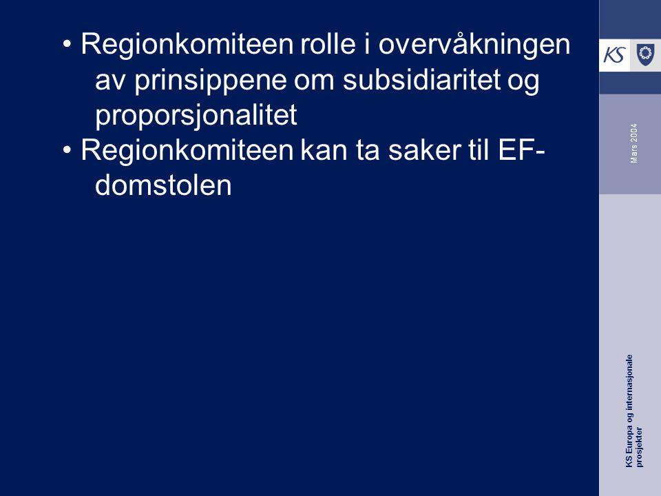 KS Europa og internasjonale prosjekter Mars 2004 Regionkomiteen rolle i overvåkningen av prinsippene om subsidiaritet og proporsjonalitet Regionkomiteen kan ta saker til EF- domstolen
