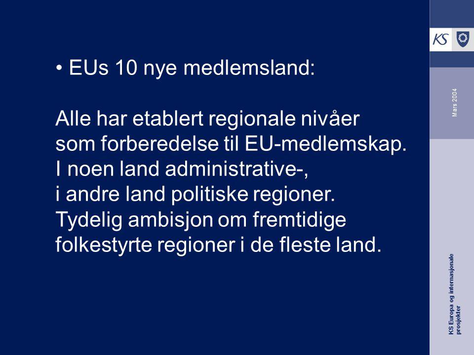 KS Europa og internasjonale prosjekter Mars 2004 EUs 10 nye medlemsland: Alle har etablert regionale nivåer som forberedelse til EU-medlemskap.