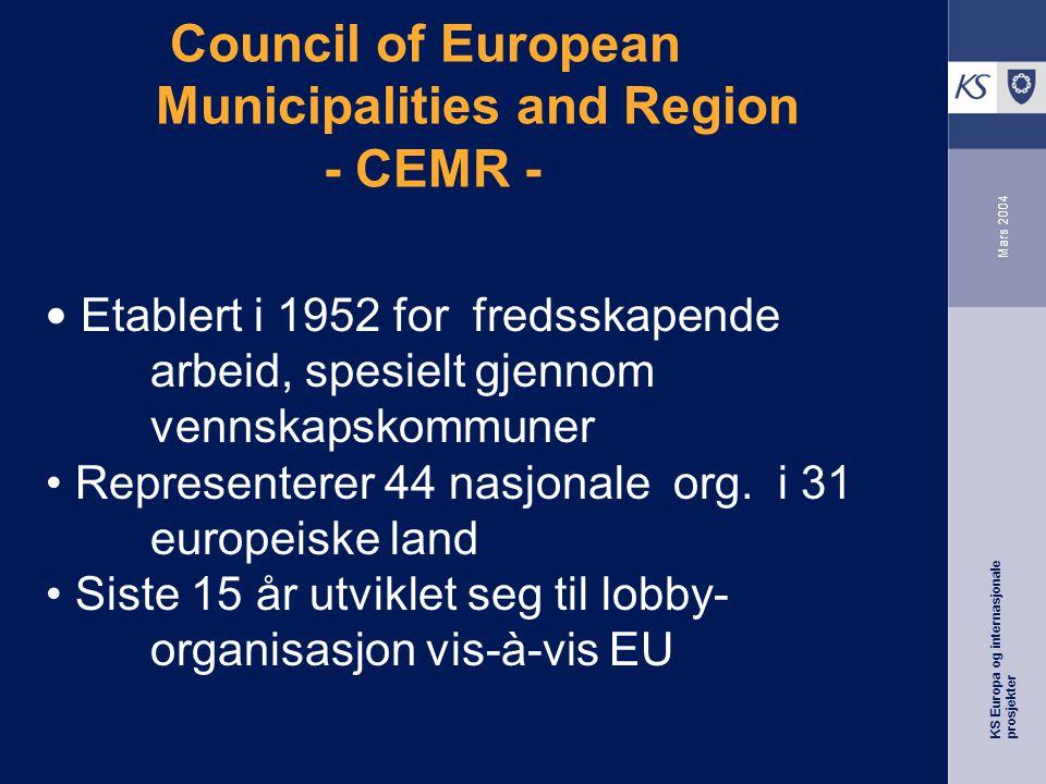 KS Europa og internasjonale prosjekter Mars 2004 Council of European Municipalities and Region - CEMR - Etablert i 1952 for fredsskapende arbeid, spesielt gjennom vennskapskommuner Representerer 44 nasjonale org.