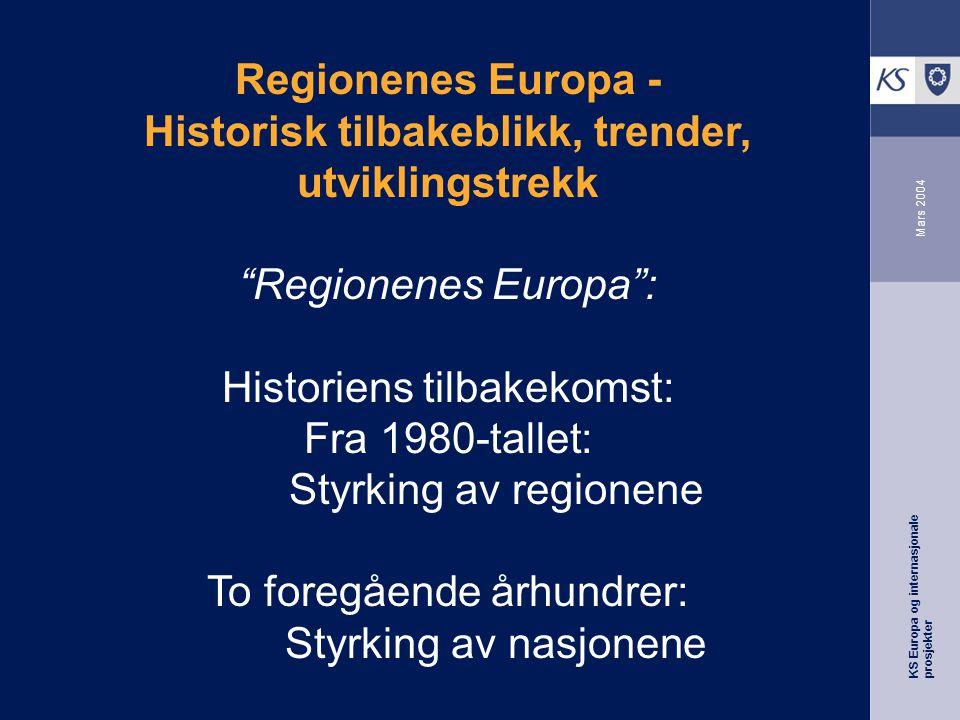 KS Europa og internasjonale prosjekter Mars 2004 Regionenes Europa - Historisk tilbakeblikk, trender, utviklingstrekk Regionenes Europa : Historiens tilbakekomst: Fra 1980-tallet: Styrking av regionene To foregående århundrer: Styrking av nasjonene