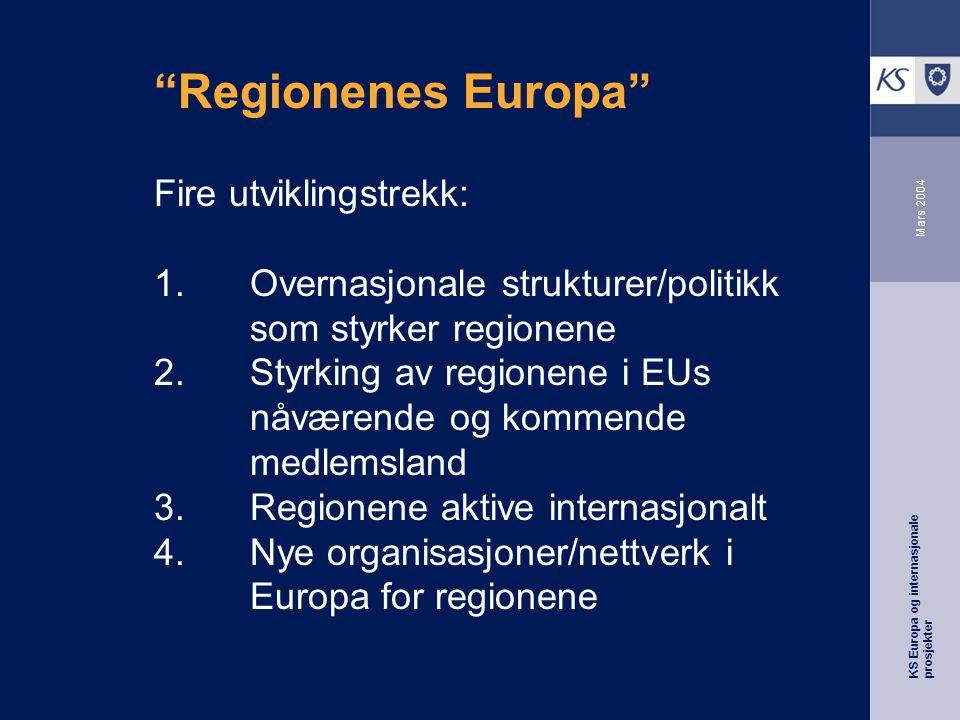 KS Europa og internasjonale prosjekter Mars 2004 Regionenes Europa Fire utviklingstrekk: 1.