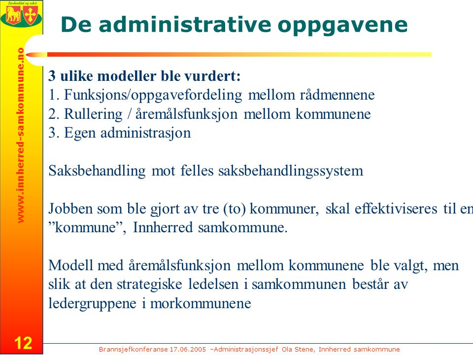 Brannsjefkonferanse 17.06.2005 –Administrasjonssjef Ola Stene, Innherred samkommune www.innherred-samkommune.no 12 De administrative oppgavene 3 ulike