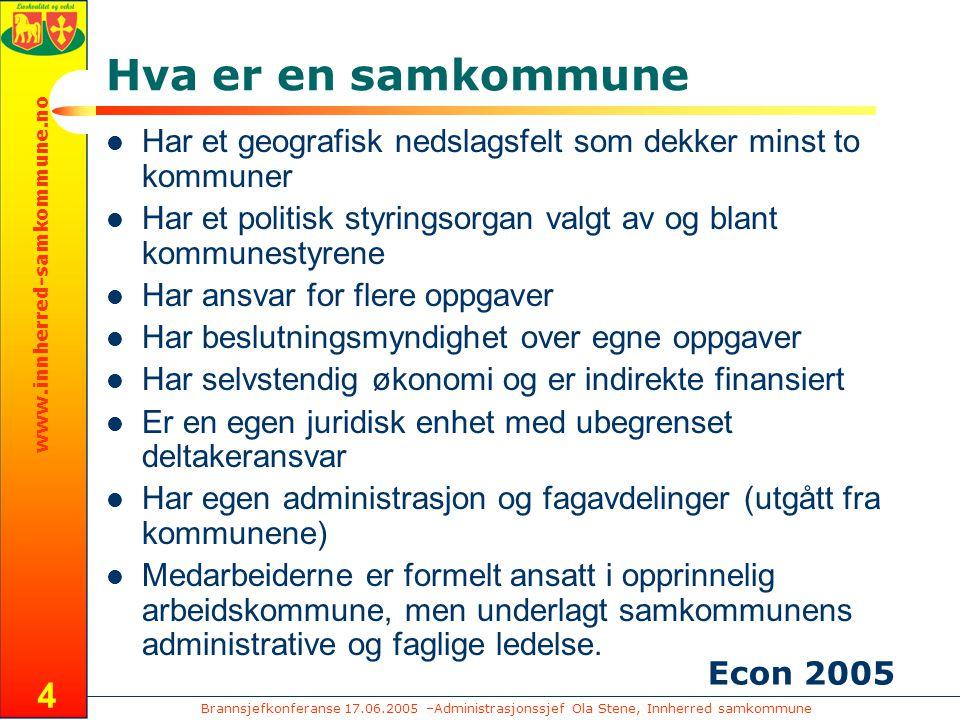 Brannsjefkonferanse 17.06.2005 –Administrasjonssjef Ola Stene, Innherred samkommune www.innherred-samkommune.no 4 Hva er en samkommune Har et geografi