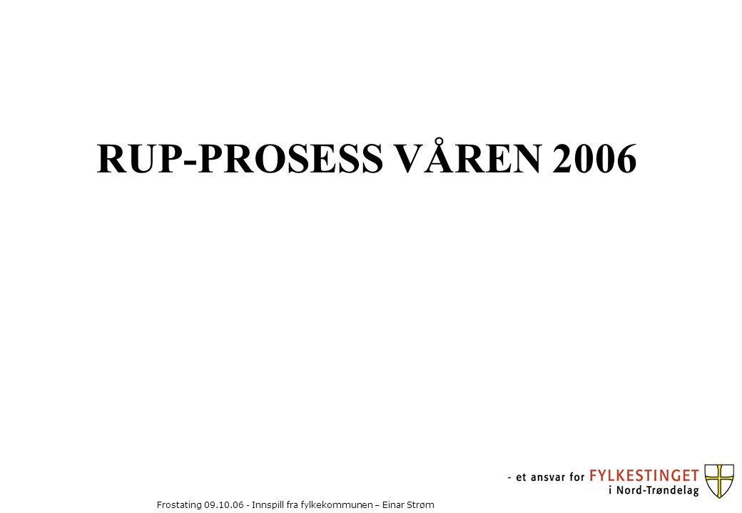 Frostating 09.10.06 - Innspill fra fylkekommunen – Einar Strøm RUP-PROSESS VÅREN 2006