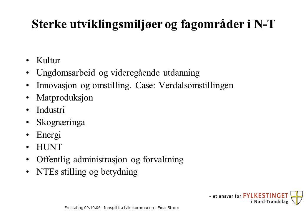 Frostating 09.10.06 - Innspill fra fylkekommunen – Einar Strøm Sterke utviklingsmiljøer og fagområder i N-T Kultur Ungdomsarbeid og videregående utdanning Innovasjon og omstilling.