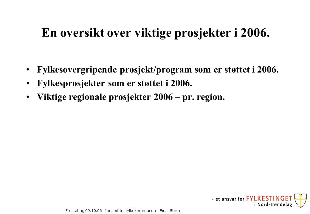 Frostating 09.10.06 - Innspill fra fylkekommunen – Einar Strøm En oversikt over viktige prosjekter i 2006.