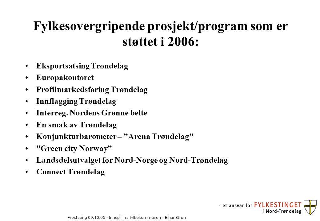Frostating 09.10.06 - Innspill fra fylkekommunen – Einar Strøm Fylkesovergripende prosjekt/program som er støttet i 2006: Eksportsatsing Trøndelag Europakontoret Profilmarkedsføring Trøndelag Innflagging Trøndelag Interreg.