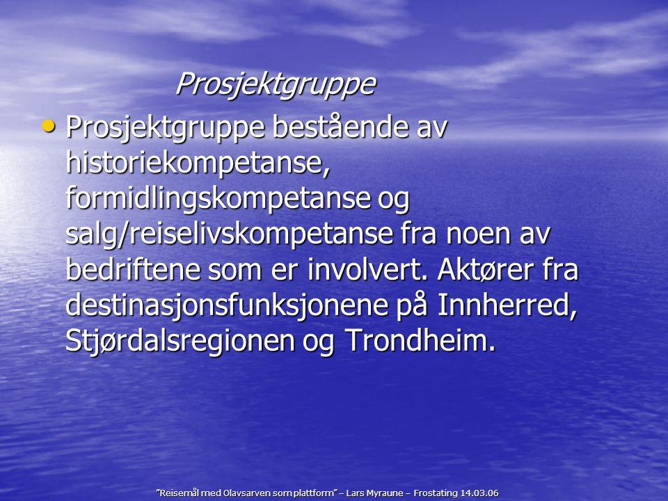 """""""Reisemål med Olavsarven som plattform"""" – Lars Myraune – Frostating 14.03.06 Prosjektgruppe Prosjektgruppe bestående av historiekompetanse, formidling"""