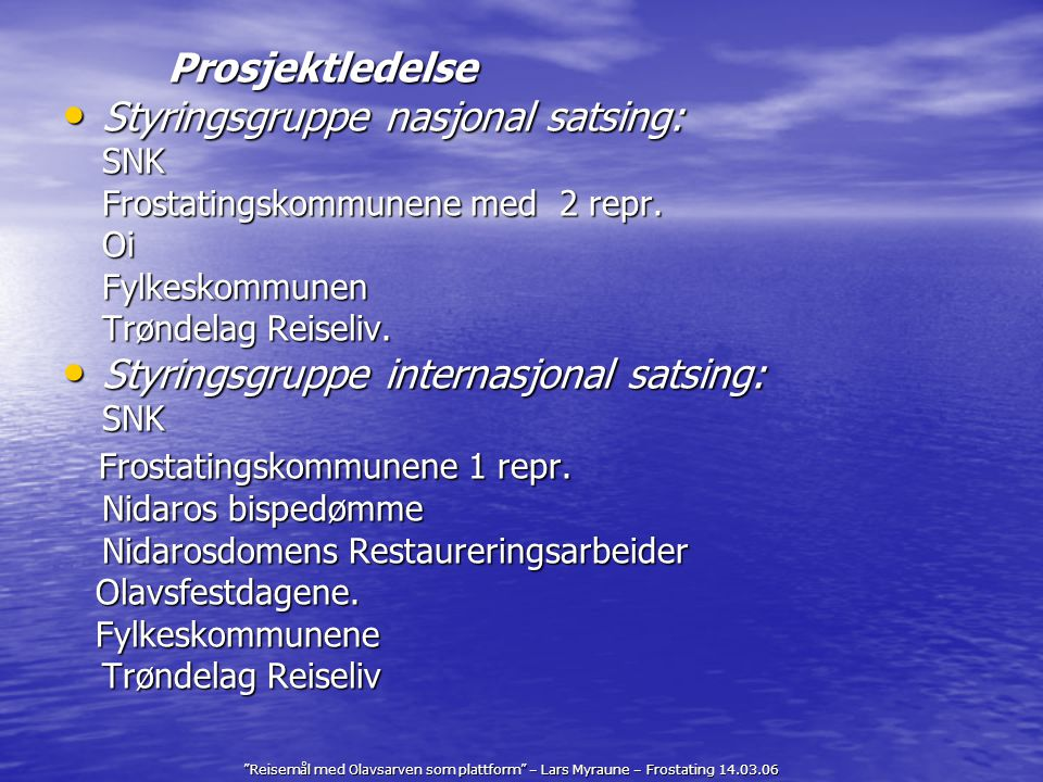 """""""Reisemål med Olavsarven som plattform"""" – Lars Myraune – Frostating 14.03.06 Prosjektledelse Styringsgruppe nasjonal satsing: Styringsgruppe nasjonal"""