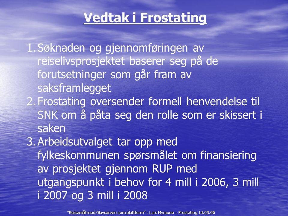 """""""Reisemål med Olavsarven som plattform"""" – Lars Myraune – Frostating 14.03.06 Vedtak i Frostating 1.Søknaden og gjennomføringen av reiselivsprosjektet"""