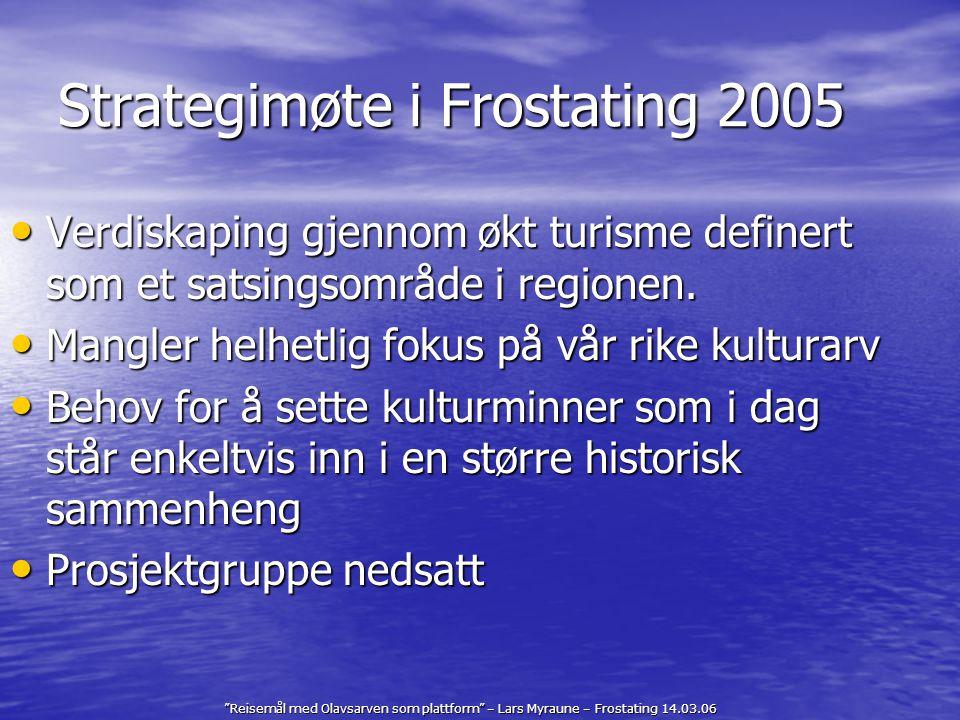 Reisemål med Olavsarven som plattform – Lars Myraune – Frostating 14.03.06 Framddrift Forprosjekt: Oppstart vår 2006 Forprosjekt: Oppstart vår 2006 Fase 1: 1,5 år Fase 1: 1,5 år Fase 2: 0,5 år Fase 2: 0,5 år Hovedprosjekt: Oppstart 01.01.2008 Hovedprosjekt: Oppstart 01.01.2008 Avsluttes 31.01.2009 Avsluttes 31.01.2009