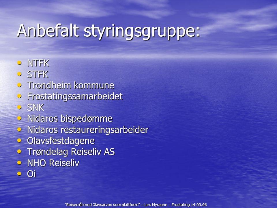 """""""Reisemål med Olavsarven som plattform"""" – Lars Myraune – Frostating 14.03.06 Anbefalt styringsgruppe: NTFK NTFK STFK STFK Trondheim kommune Trondheim"""