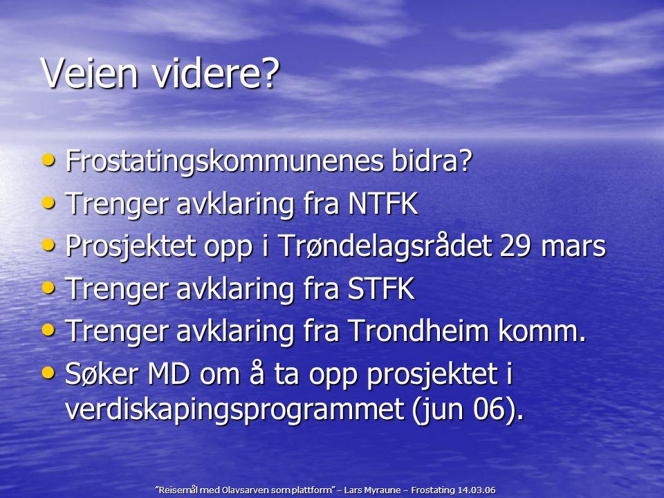 """Reisemål med Olavsarven som plattform"" – Lars Myraune – Frostating 14.03.06 Veien videre? Frostatingskommunenes bidra? Frostatingskommunenes bidra? T"