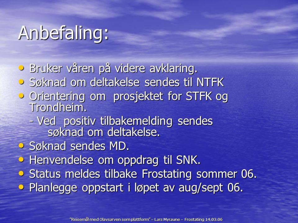 """""""Reisemål med Olavsarven som plattform"""" – Lars Myraune – Frostating 14.03.06 Anbefaling: Bruker våren på videre avklaring. Bruker våren på videre avkl"""