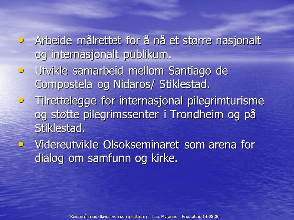 """""""Reisemål med Olavsarven som plattform"""" – Lars Myraune – Frostating 14.03.06 Arbeide målrettet for å nå et større nasjonalt og internasjonalt publikum"""