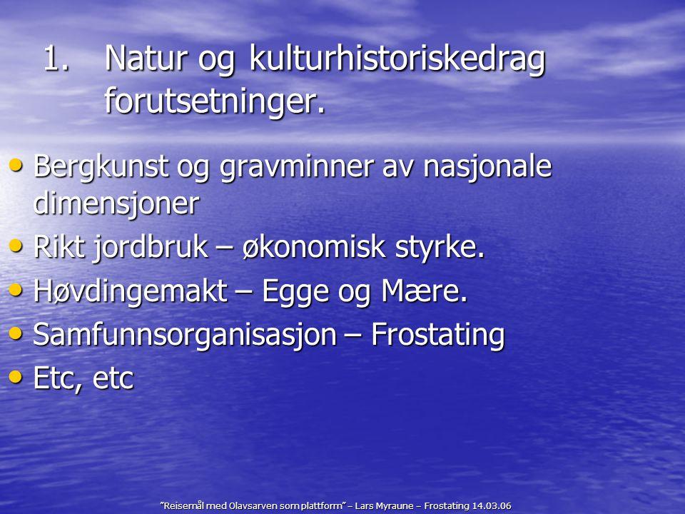 """""""Reisemål med Olavsarven som plattform"""" – Lars Myraune – Frostating 14.03.06 1.Natur og kulturhistoriskedrag forutsetninger. Bergkunst og gravminner a"""