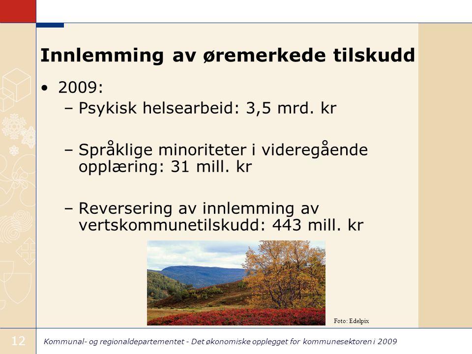 Kommunal- og regionaldepartementet - Det økonomiske opplegget for kommunesektoren i 2009 12 Innlemming av øremerkede tilskudd 2009: –Psykisk helsearbeid: 3,5 mrd.
