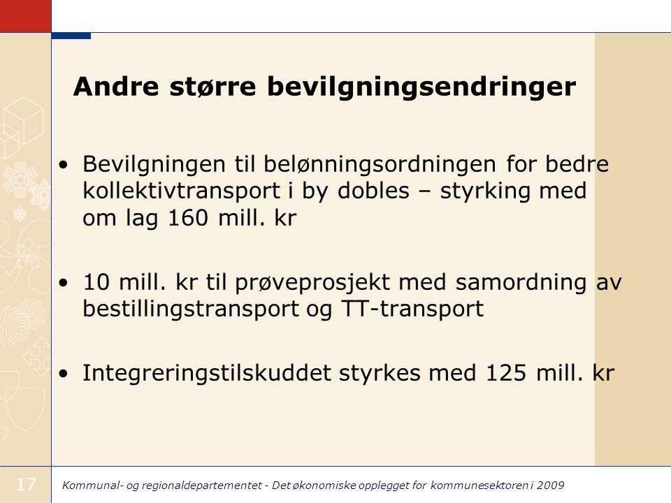 Kommunal- og regionaldepartementet - Det økonomiske opplegget for kommunesektoren i 2009 17 Andre større bevilgningsendringer Bevilgningen til belønningsordningen for bedre kollektivtransport i by dobles – styrking med om lag 160 mill.