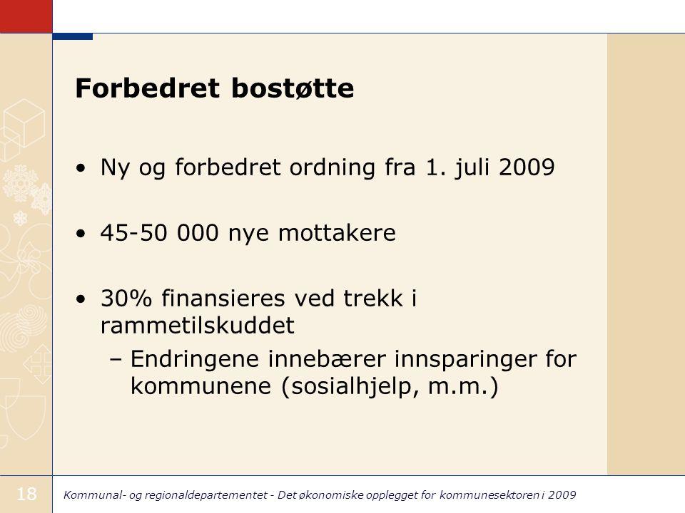 Kommunal- og regionaldepartementet - Det økonomiske opplegget for kommunesektoren i 2009 18 Forbedret bostøtte Ny og forbedret ordning fra 1.