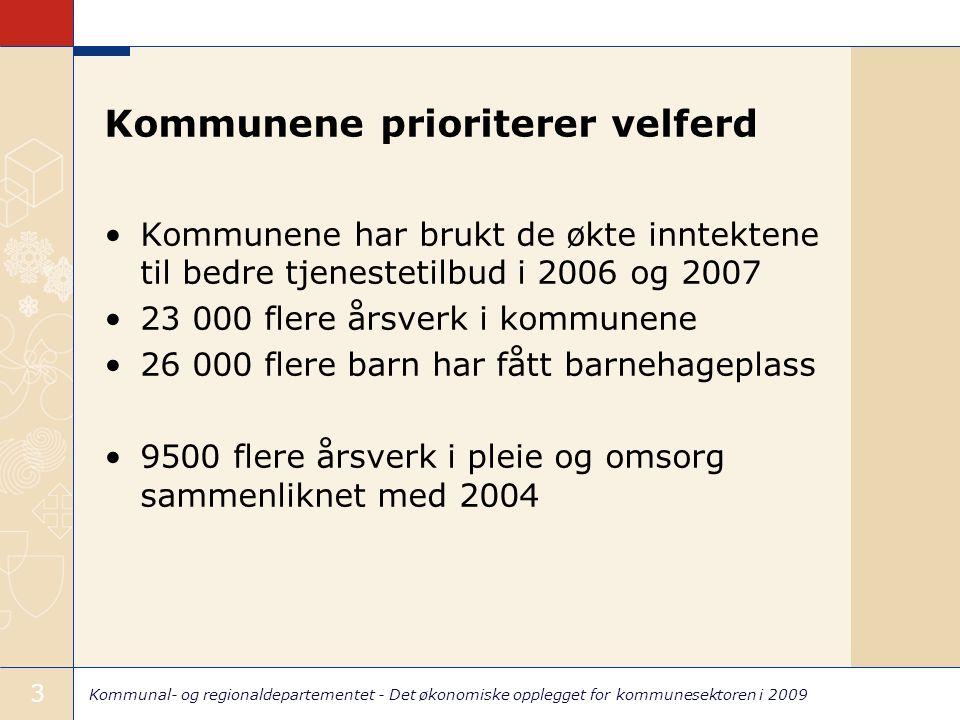 Kommunal- og regionaldepartementet - Det økonomiske opplegget for kommunesektoren i 2009 3 Kommunene prioriterer velferd Kommunene har brukt de økte i