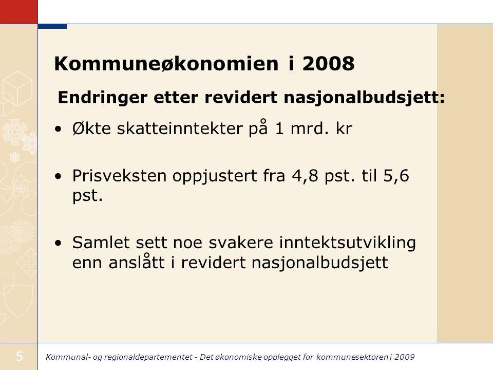 Kommunal- og regionaldepartementet - Det økonomiske opplegget for kommunesektoren i 2009 5 Kommuneøkonomien i 2008 Økte skatteinntekter på 1 mrd. kr P