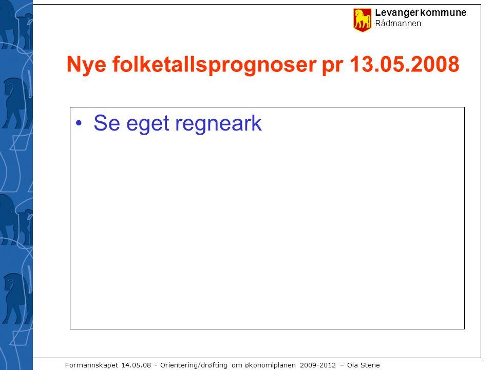 Levanger kommune Rådmannen Formannskapet 14.05.08 - Orientering/drøfting om økonomiplanen 2009-2012 – Ola Stene Nye folketallsprognoser pr 13.05.2008