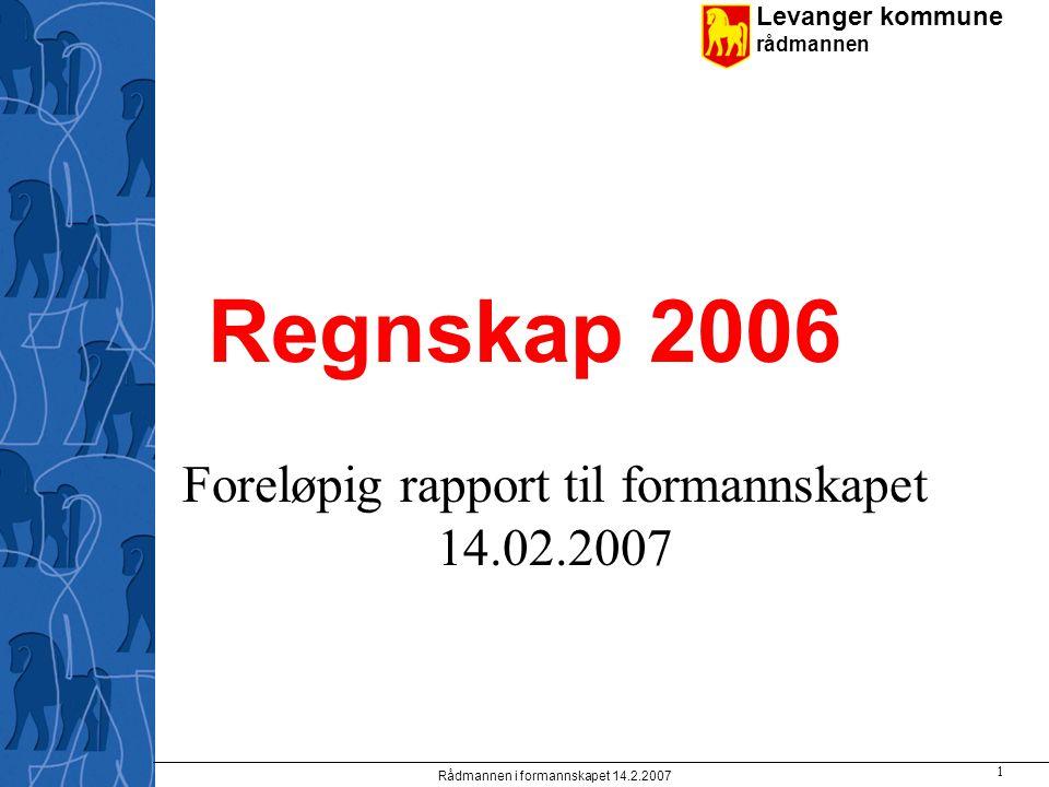 Levanger kommune rådmannen Rådmannen i formannskapet 14.2.2007 1 Regnskap 2006 Foreløpig rapport til formannskapet 14.02.2007