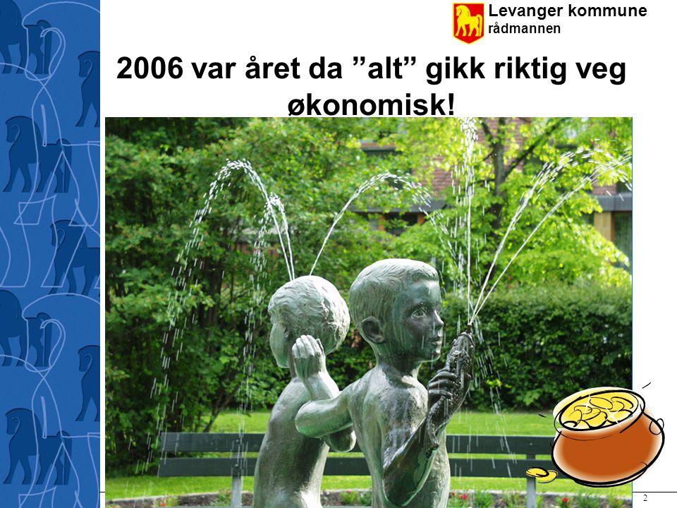 Levanger kommune rådmannen Rådmannen i formannskapet 14.2.2007 2 2006 var året da alt gikk riktig veg økonomisk!