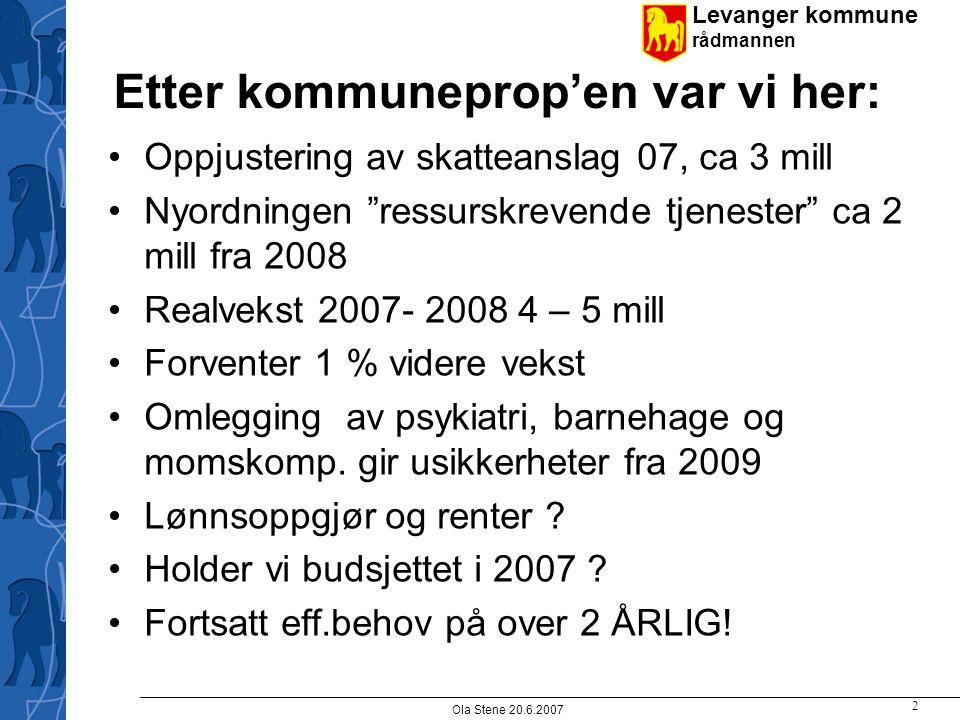 """Levanger kommune rådmannen Ola Stene 20.6.2007 2 Etter kommuneprop'en var vi her: Oppjustering av skatteanslag 07, ca 3 mill Nyordningen """"ressurskreve"""