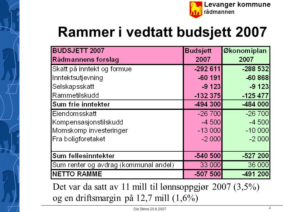 Levanger kommune rådmannen Ola Stene 20.6.2007 4 Rammer i vedtatt budsjett 2007 Det var da satt av 11 mill til lønnsoppgjør 2007 (3,5%) og en driftsma