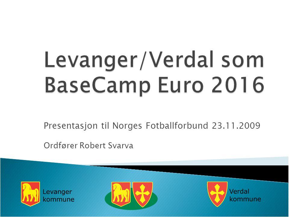 Presentasjon til Norges Fotballforbund 23.11.2009 Ordfører Robert Svarva