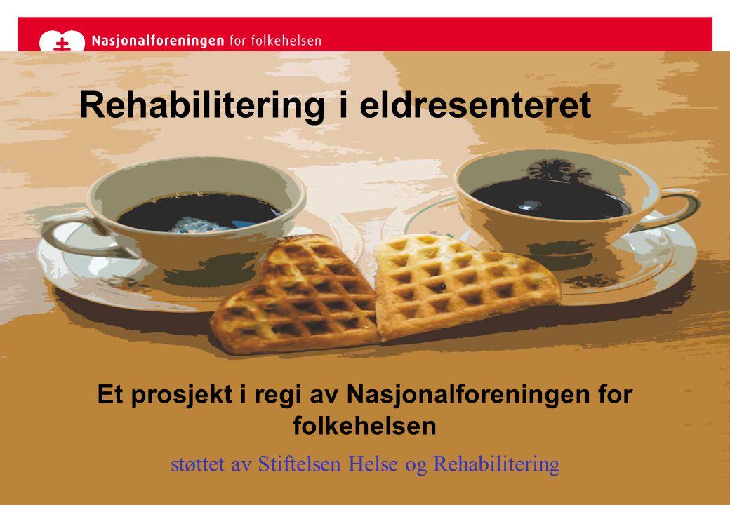 """Din helse - vår hjertesak! """"Rehabilitering i eldresenteret"""" et prosjekt i Nasjonalforeningen for folkehelsen med eldre i fokusDin helse - vår hjertesa"""
