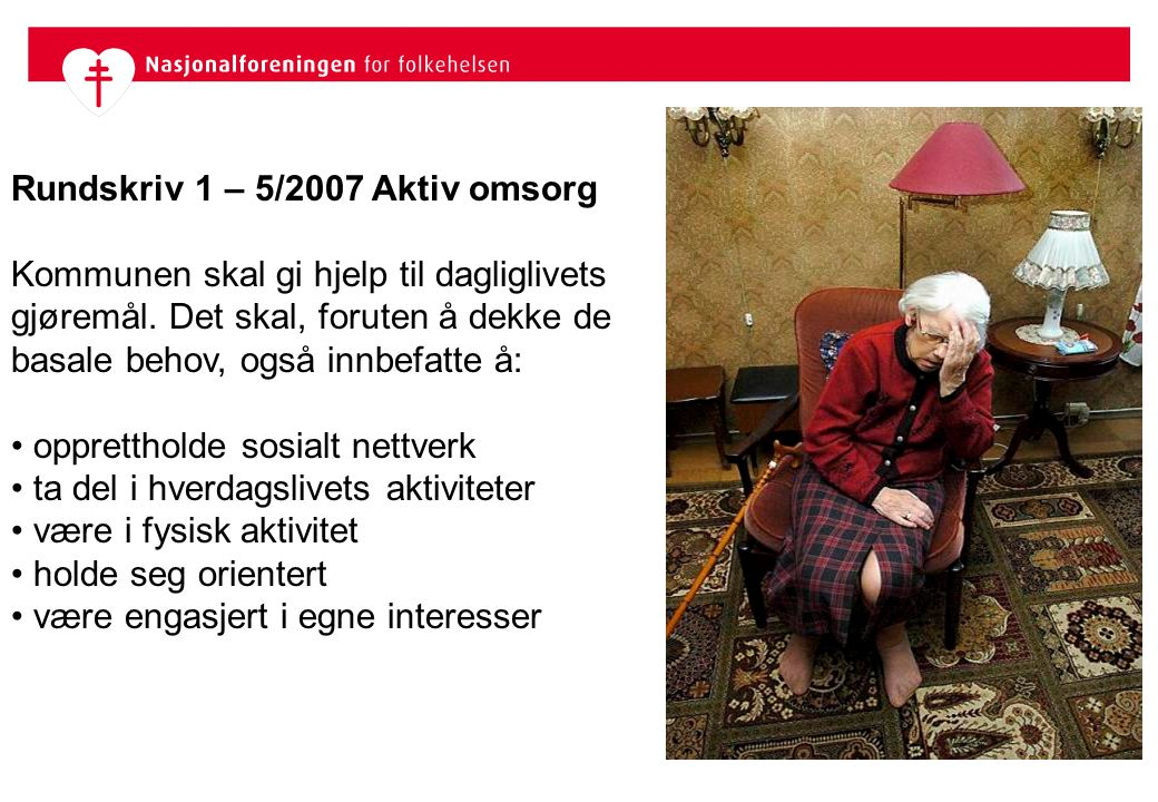 Rundskriv 1 – 5/2007 Aktiv omsorg Kommunen skal gi hjelp til dagliglivets gjøremål.