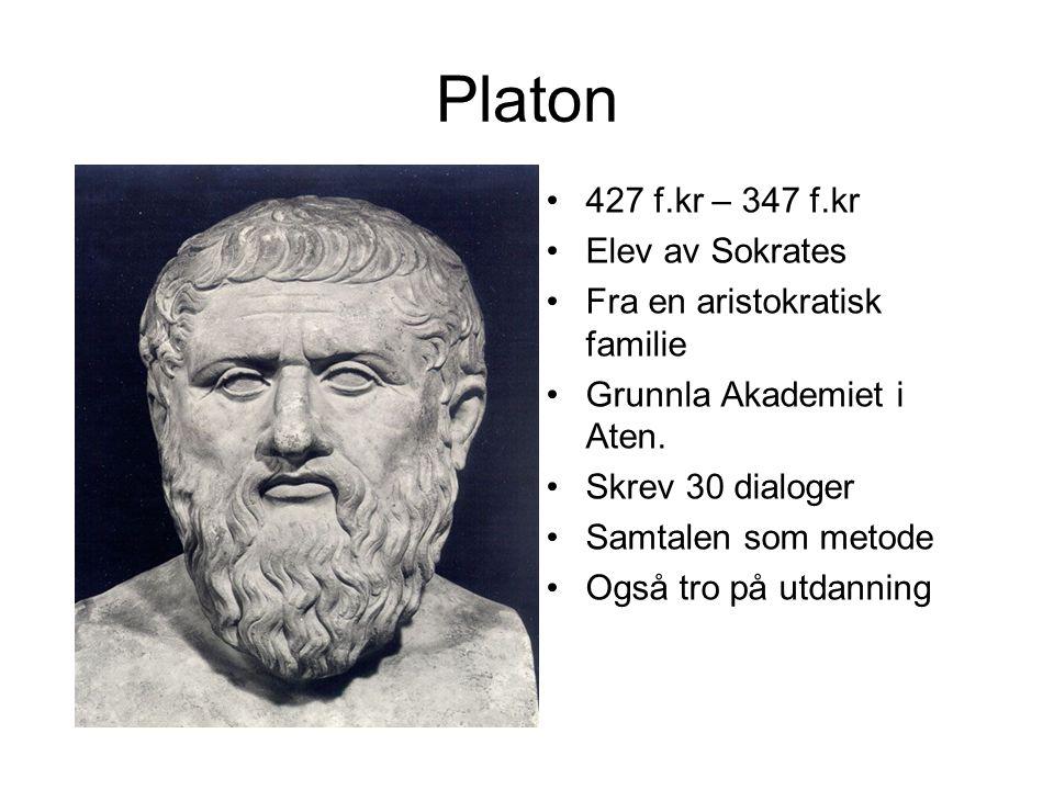 Platon 427 f.kr – 347 f.kr Elev av Sokrates Fra en aristokratisk familie Grunnla Akademiet i Aten.