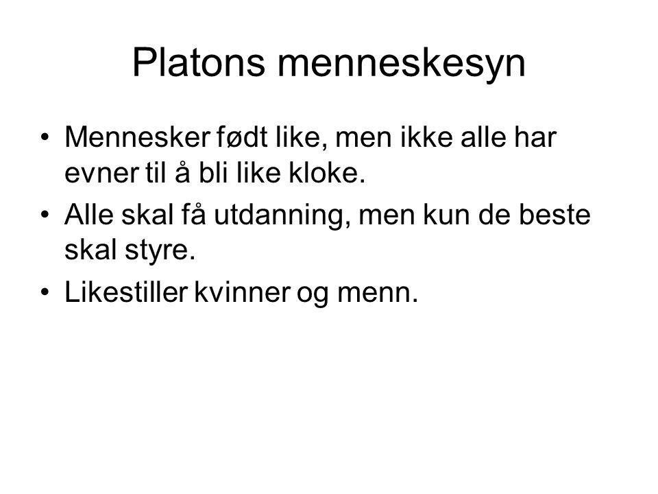 Platons menneskesyn Mennesker født like, men ikke alle har evner til å bli like kloke.