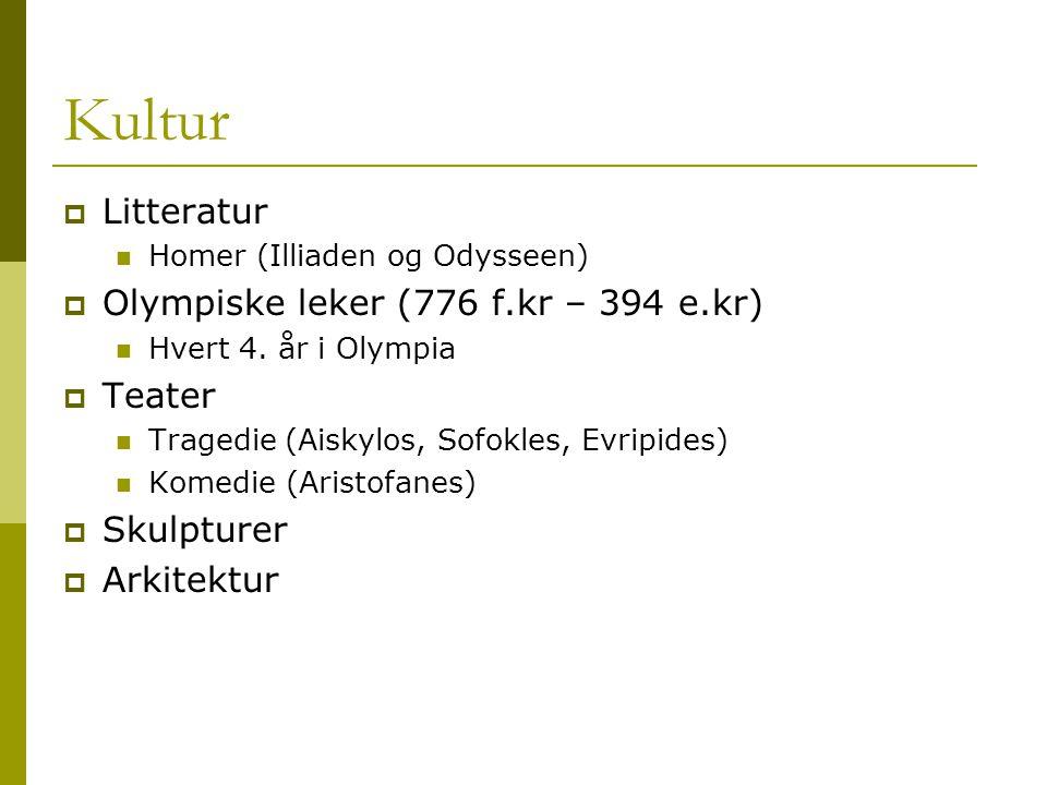 Kultur  Litteratur Homer (Illiaden og Odysseen)  Olympiske leker (776 f.kr – 394 e.kr) Hvert 4.