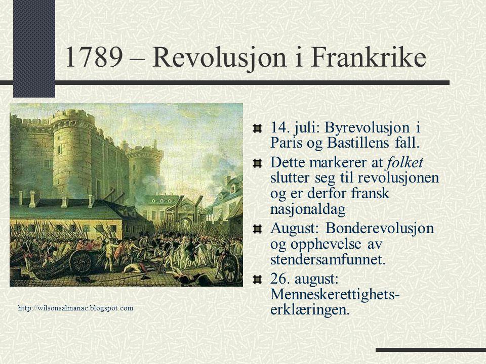 1789 – Revolusjon i Frankrike 14. juli: Byrevolusjon i Paris og Bastillens fall. Dette markerer at folket slutter seg til revolusjonen og er derfor fr