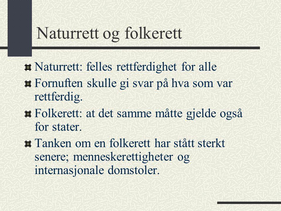 Naturrett og folkerett Naturrett: felles rettferdighet for alle Fornuften skulle gi svar på hva som var rettferdig. Folkerett: at det samme måtte gjel