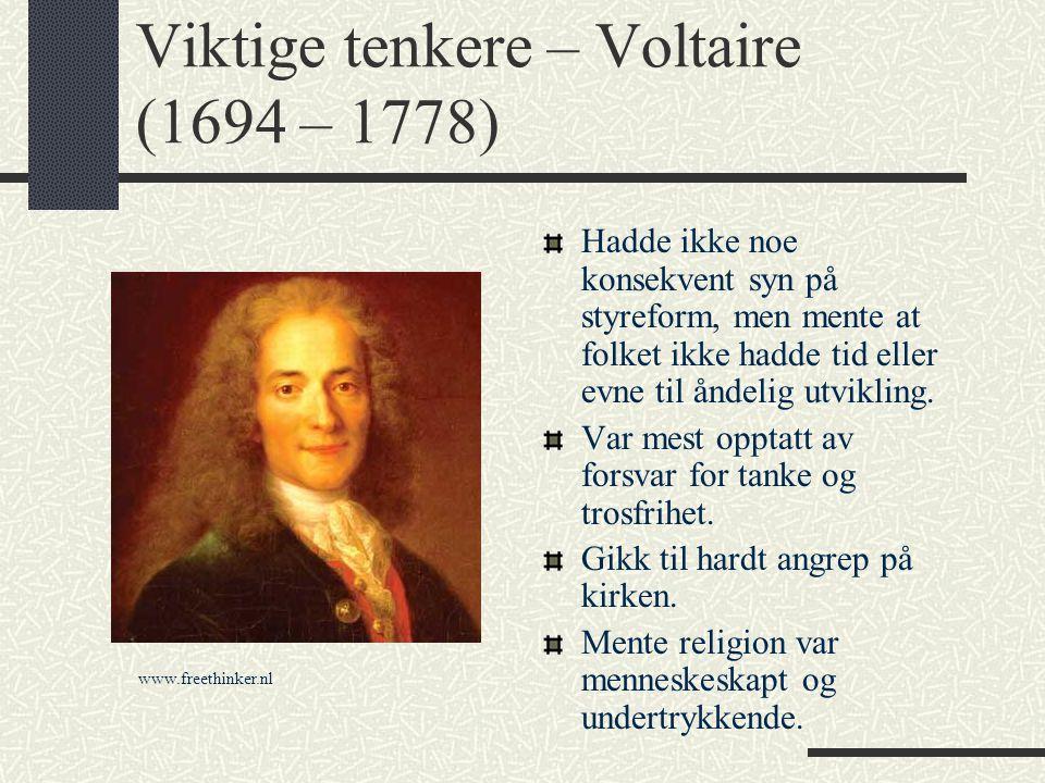 Viktige tenkere – Voltaire (1694 – 1778) Hadde ikke noe konsekvent syn på styreform, men mente at folket ikke hadde tid eller evne til åndelig utvikli