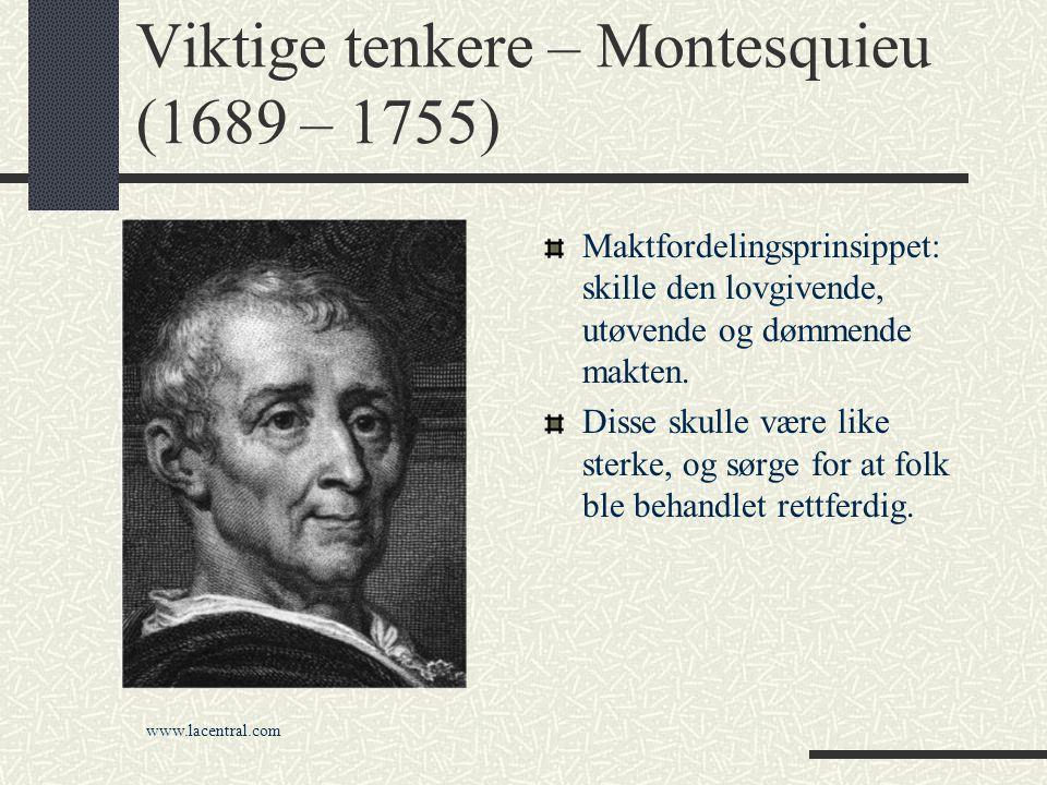 Viktige tenkere – Montesquieu (1689 – 1755) Maktfordelingsprinsippet: skille den lovgivende, utøvende og dømmende makten. Disse skulle være like sterk