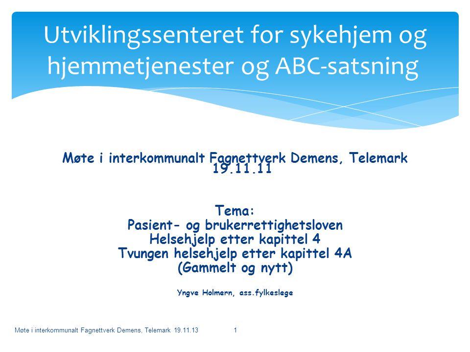 Møte i interkommunalt Fagnettverk Demens, Telemark 19.11.11 Tema: Pasient- og brukerrettighetsloven Helsehjelp etter kapittel 4 Tvungen helsehjelp ett