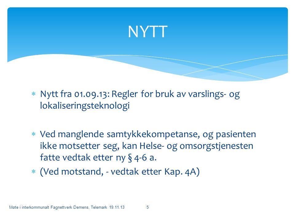  Nytt fra 01.09.13: Regler for bruk av varslings- og lokaliseringsteknologi  Ved manglende samtykkekompetanse, og pasienten ikke motsetter seg, kan