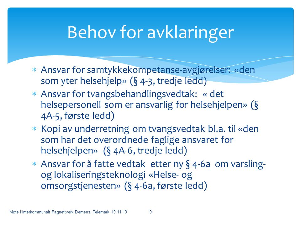  Ansvar for samtykkekompetanse-avgjørelser: «den som yter helsehjelp» (§ 4-3, tredje ledd)  Ansvar for tvangsbehandlingsvedtak: « det helsepersonell