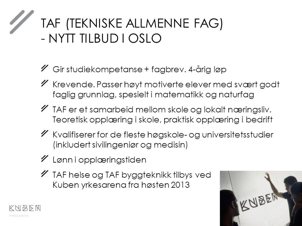 TAF (TEKNISKE ALLMENNE FAG) - NYTT TILBUD I OSLO Gir studiekompetanse + fagbrev. 4-årig løp Krevende. Passer høyt motiverte elever med svært godt fagl