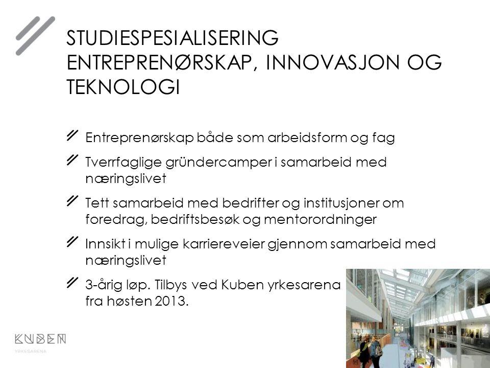 STUDIESPESIALISERING ENTREPRENØRSKAP, INNOVASJON OG TEKNOLOGI Entreprenørskap både som arbeidsform og fag Tverrfaglige gründercamper i samarbeid med n