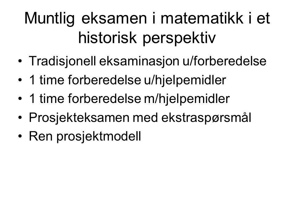 Muntlig eksamen i matematikk i et historisk perspektiv Tradisjonell eksaminasjon u/forberedelse 1 time forberedelse u/hjelpemidler 1 time forberedelse