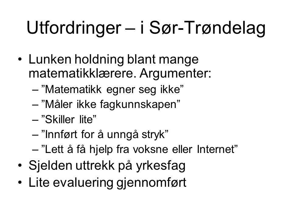"""Utfordringer – i Sør-Trøndelag Lunken holdning blant mange matematikklærere. Argumenter: –""""Matematikk egner seg ikke"""" –""""Måler ikke fagkunnskapen"""" –""""Sk"""