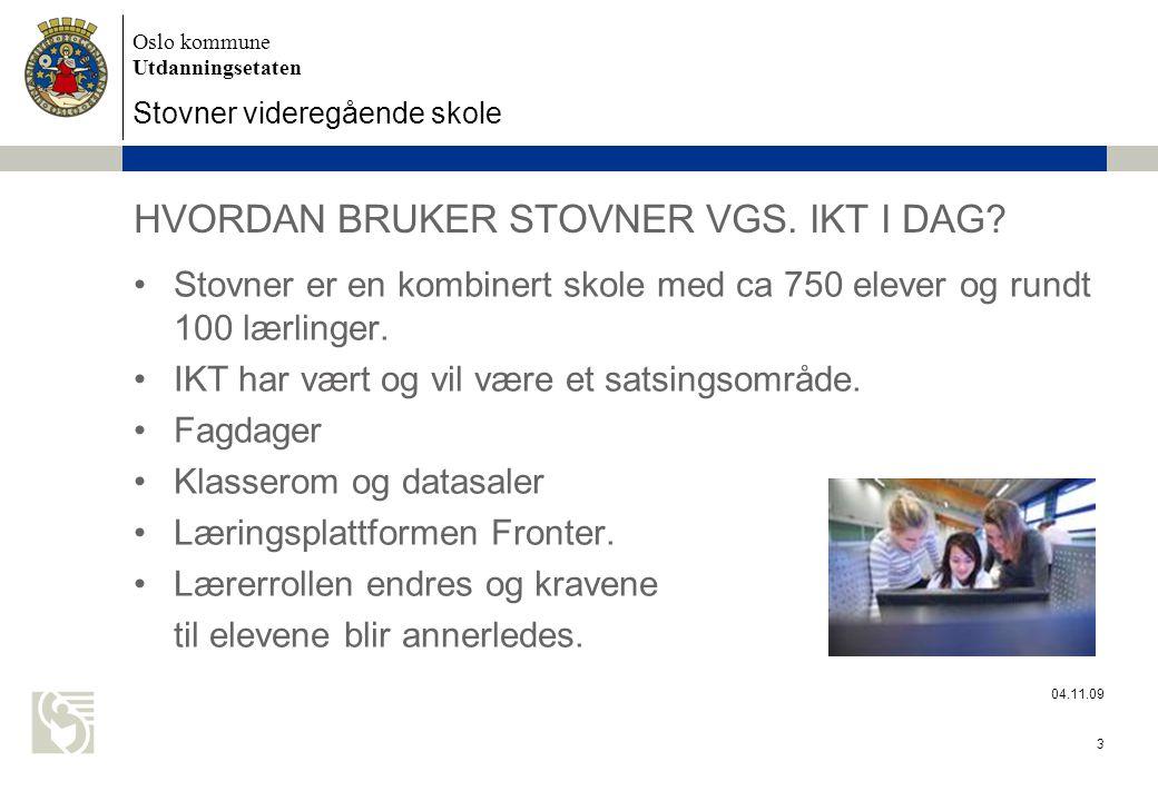 Oslo kommune Utdanningsetaten Stovner videregående skole 04.11.09 3 HVORDAN BRUKER STOVNER VGS.