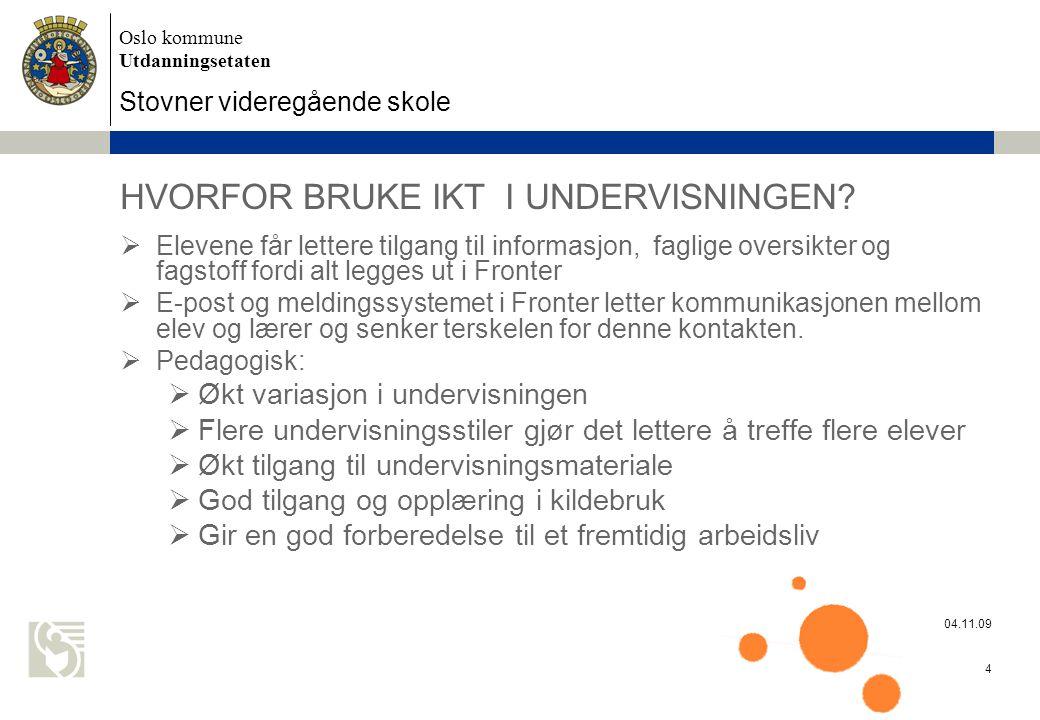 Oslo kommune Utdanningsetaten Stovner videregående skole 04.11.09 4 HVORFOR BRUKE IKT I UNDERVISNINGEN.